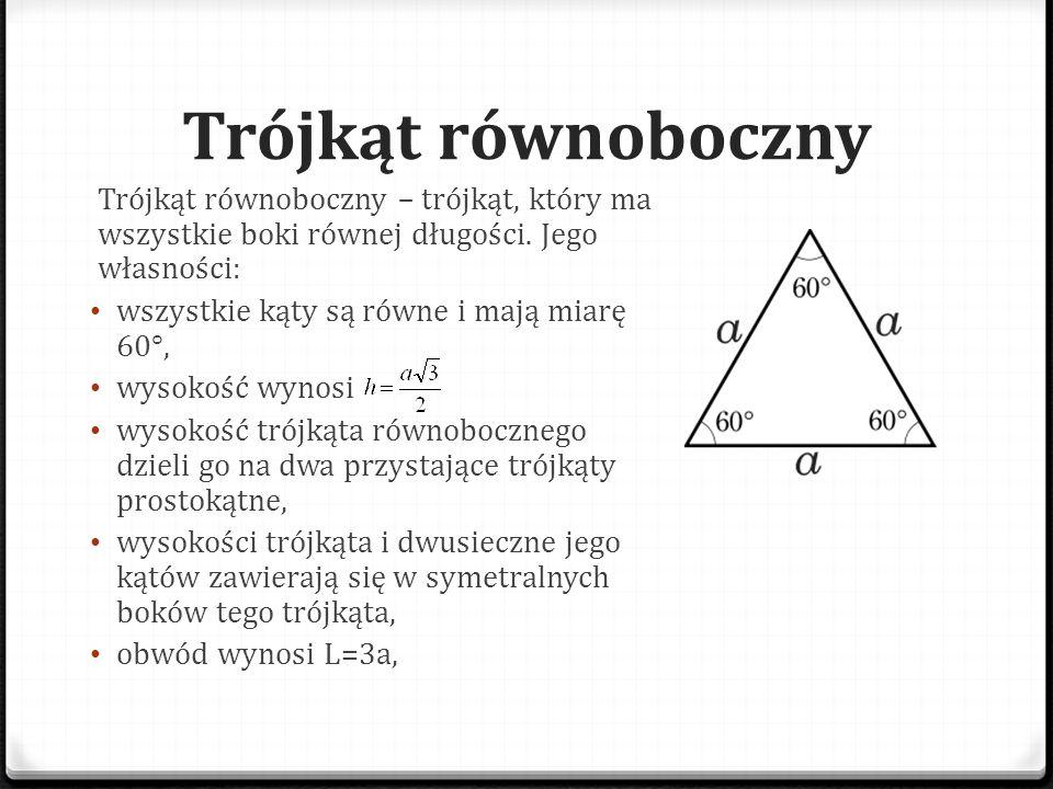 Trójkąt równoboczny Trójkąt równoboczny – trójkąt, który ma wszystkie boki równej długości. Jego własności: