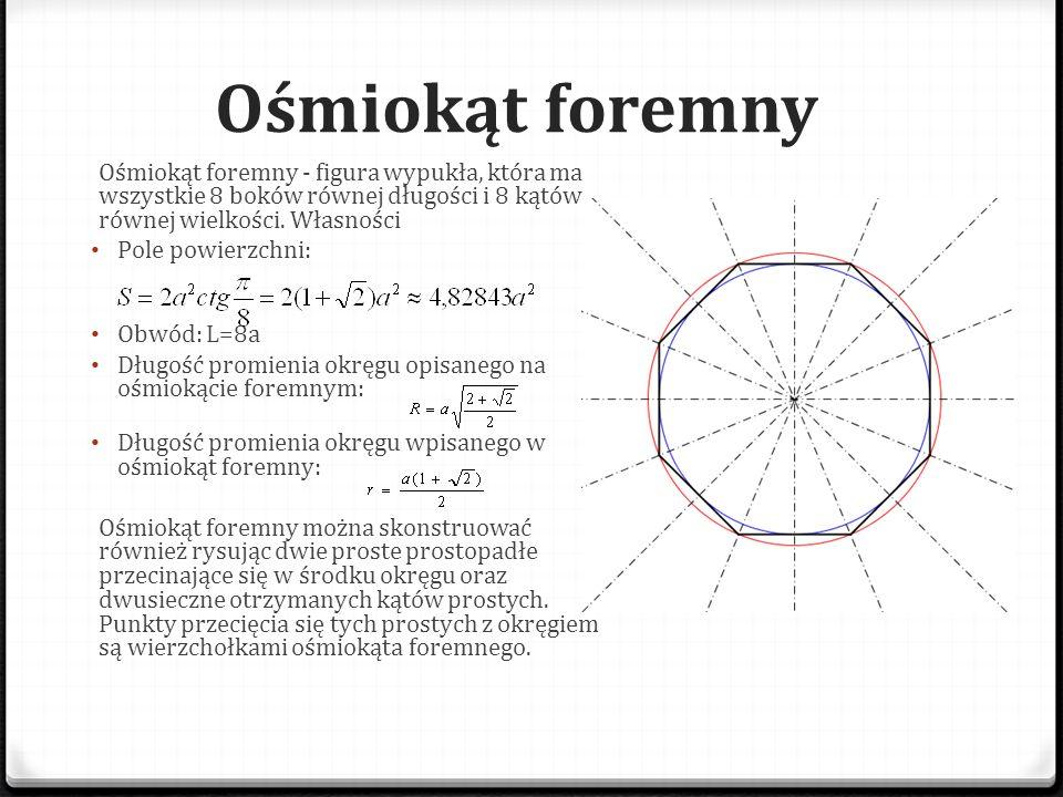 Ośmiokąt foremny Ośmiokąt foremny - figura wypukła, która ma wszystkie 8 boków równej długości i 8 kątów równej wielkości. Własności.