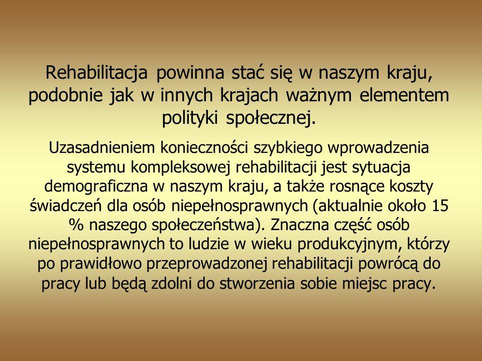 Rehabilitacja powinna stać się w naszym kraju, podobnie jak w innych krajach ważnym elementem polityki społecznej.
