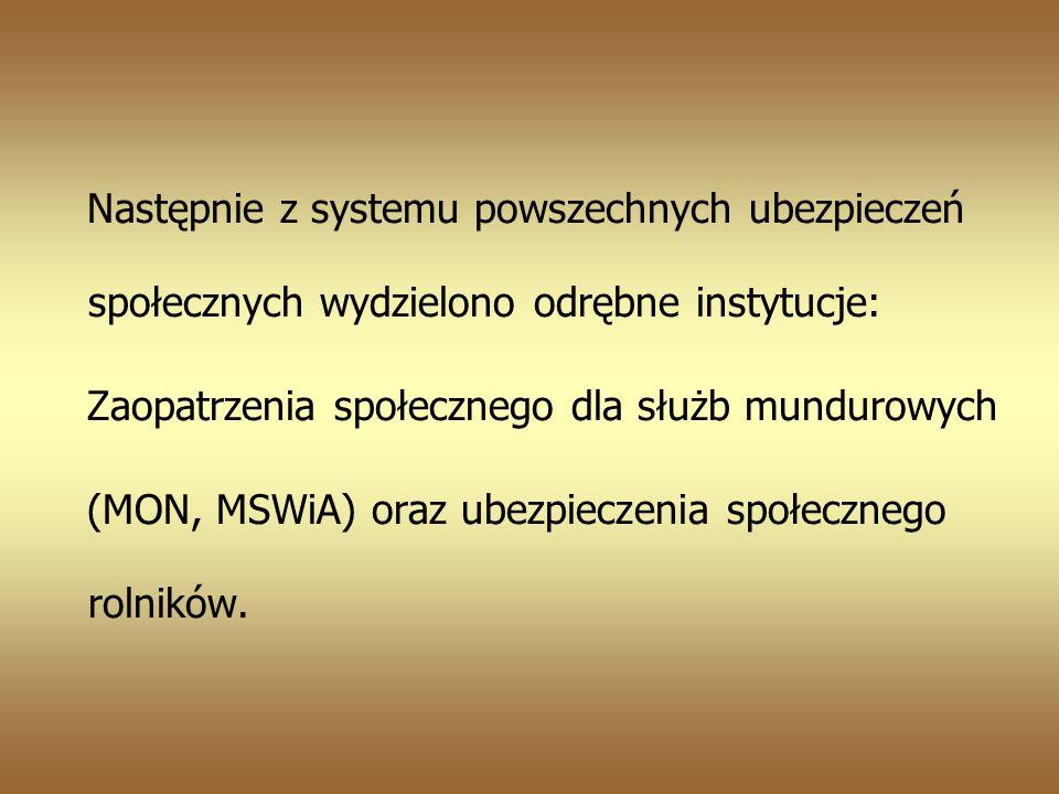 Następnie z systemu powszechnych ubezpieczeń społecznych wydzielono odrębne instytucje: