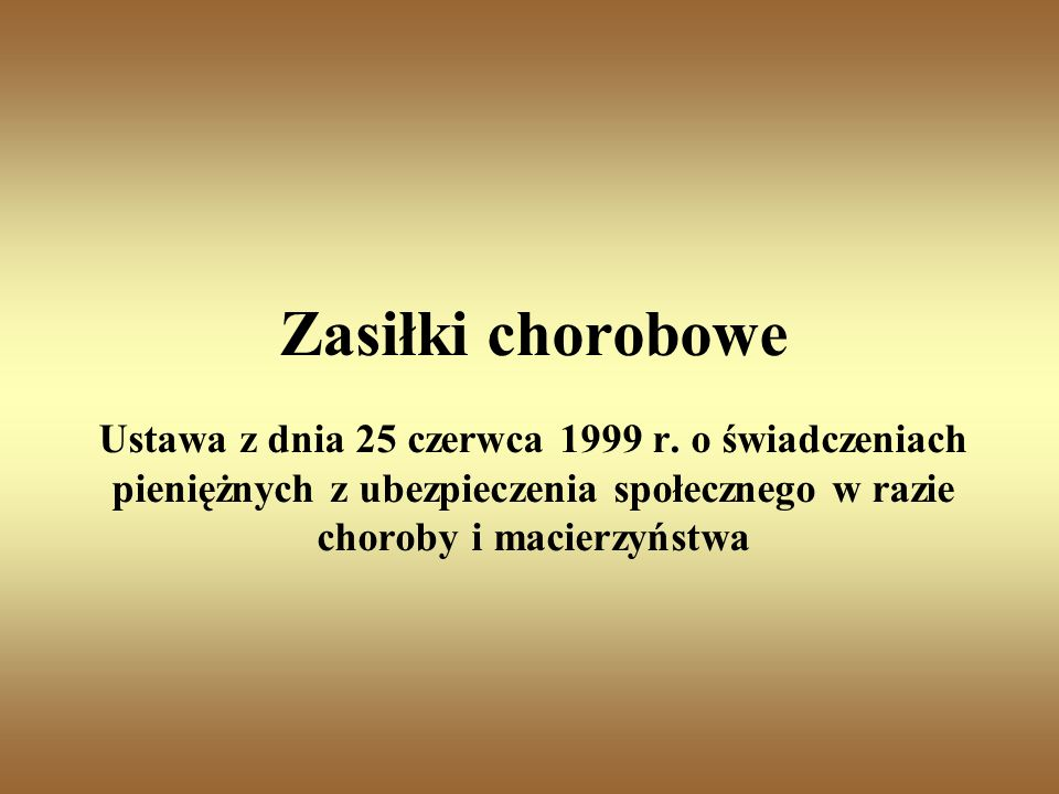 Zasiłki chorobowe Ustawa z dnia 25 czerwca 1999 r