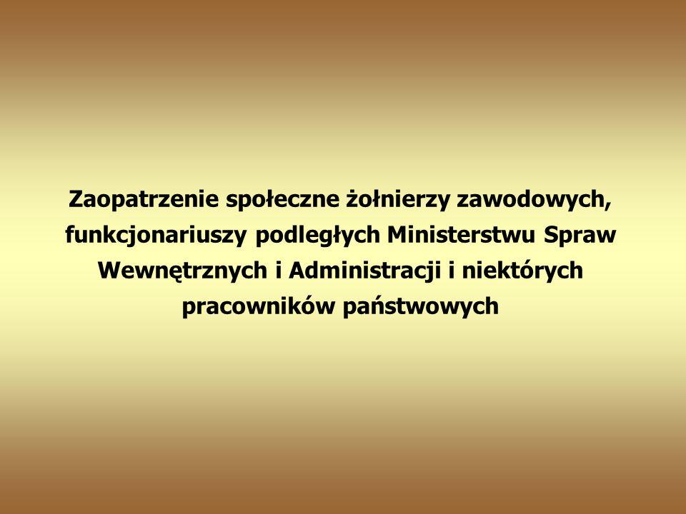 Zaopatrzenie społeczne żołnierzy zawodowych, funkcjonariuszy podległych Ministerstwu Spraw Wewnętrznych i Administracji i niektórych pracowników państwowych