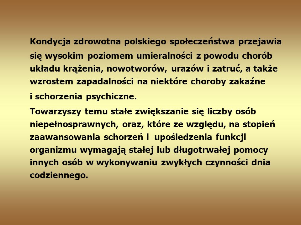 Kondycja zdrowotna polskiego społeczeństwa przejawia się wysokim poziomem umieralności z powodu chorób układu krążenia, nowotworów, urazów i zatruć, a także wzrostem zapadalności na niektóre choroby zakaźne