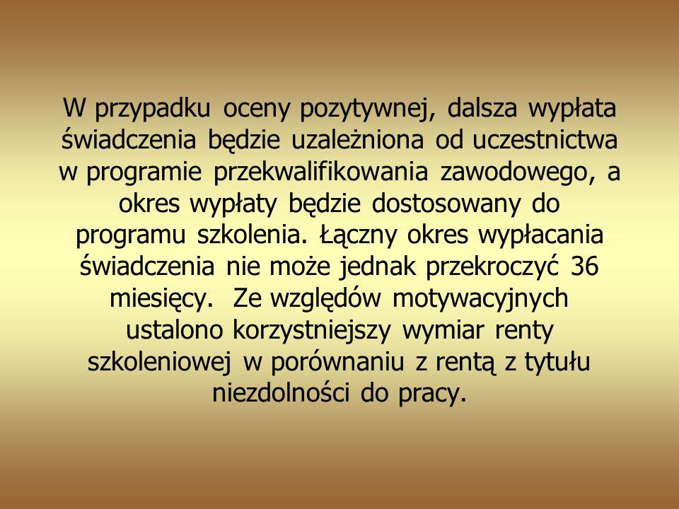 W przypadku oceny pozytywnej, dalsza wypłata świadczenia będzie uzależniona od uczestnictwa w programie przekwalifikowania zawodowego, a okres wypłaty będzie dostosowany do programu szkolenia.