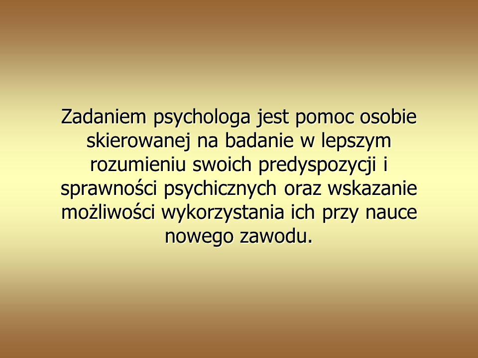 Zadaniem psychologa jest pomoc osobie skierowanej na badanie w lepszym rozumieniu swoich predyspozycji i sprawności psychicznych oraz wskazanie możliwości wykorzystania ich przy nauce nowego zawodu.