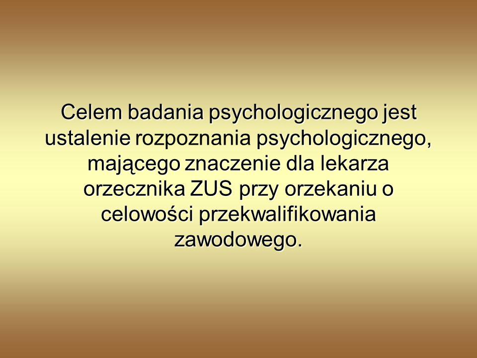 Celem badania psychologicznego jest ustalenie rozpoznania psychologicznego, mającego znaczenie dla lekarza orzecznika ZUS przy orzekaniu o celowości przekwalifikowania zawodowego.