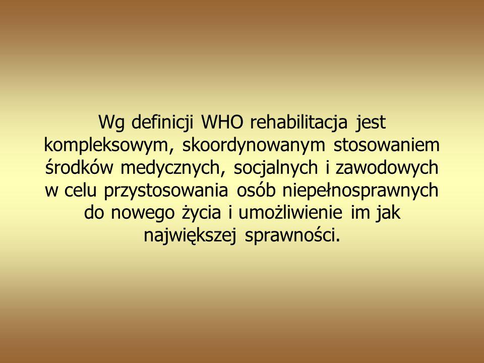Wg definicji WHO rehabilitacja jest kompleksowym, skoordynowanym stosowaniem środków medycznych, socjalnych i zawodowych w celu przystosowania osób niepełnosprawnych do nowego życia i umożliwienie im jak największej sprawności.