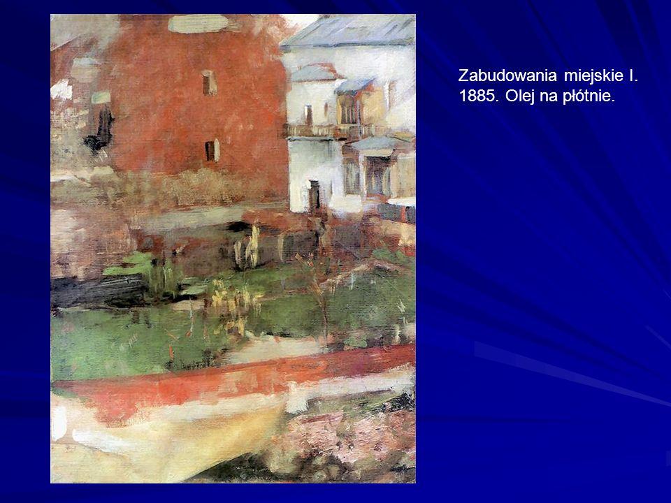 Zabudowania miejskie I. 1885. Olej na płótnie.