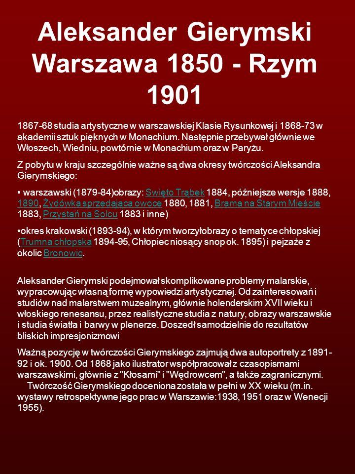 Aleksander Gierymski Warszawa 1850 - Rzym 1901
