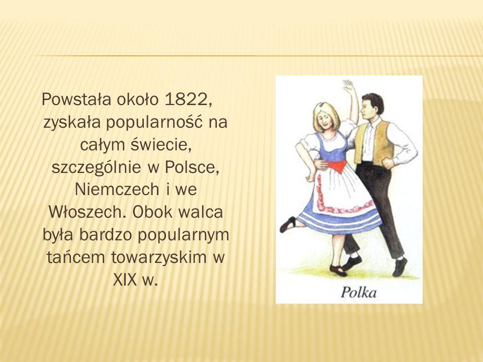Powstała około 1822, zyskała popularność na całym świecie, szczególnie w Polsce, Niemczech i we Włoszech.