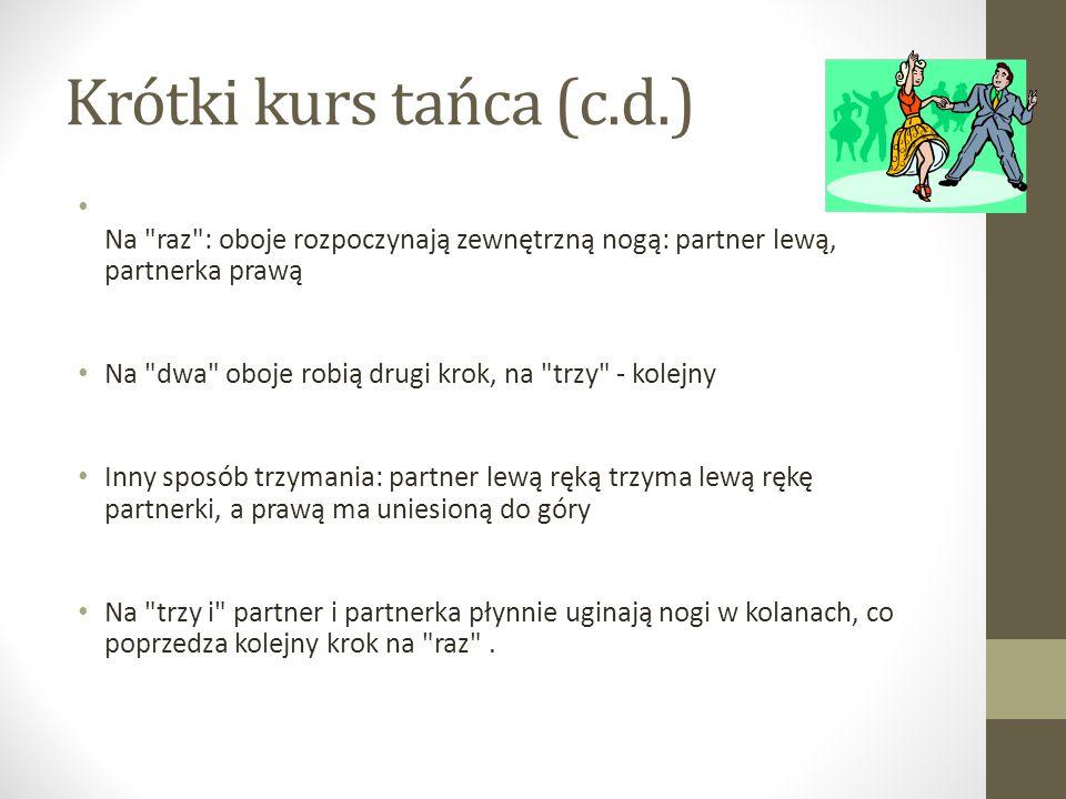 Krótki kurs tańca (c.d.) Na raz : oboje rozpoczynają zewnętrzną nogą: partner lewą, partnerka prawą.