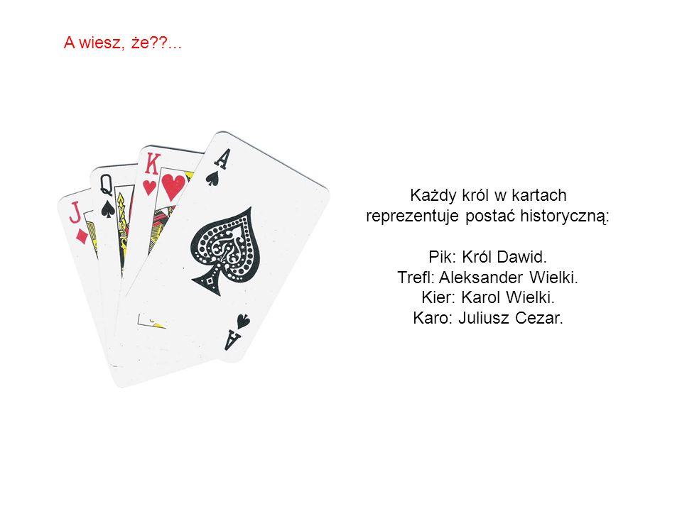 Każdy król w kartach reprezentuje postać historyczną: