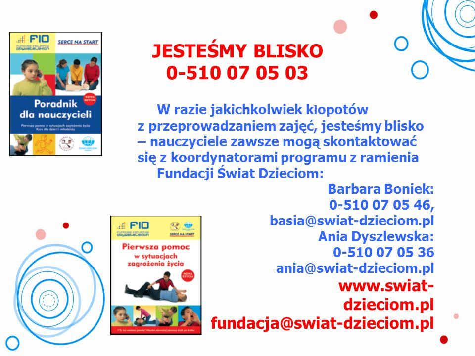 JESTEŚMY BLISKO 0-510 07 05 03 www.swiat-dzieciom.pl