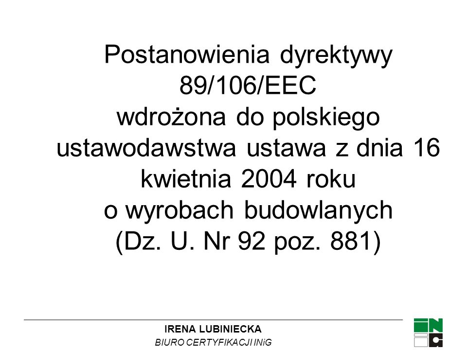 Postanowienia dyrektywy 89/106/EEC wdrożona do polskiego ustawodawstwa ustawa z dnia 16 kwietnia 2004 roku o wyrobach budowlanych (Dz.