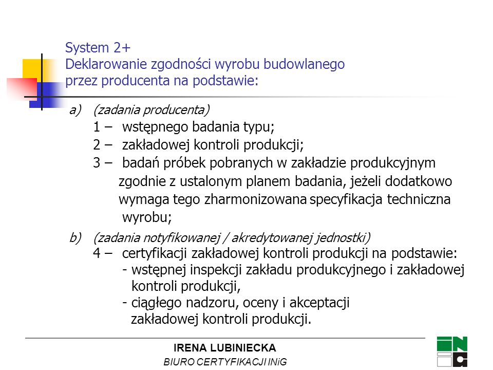 System 2+ Deklarowanie zgodności wyrobu budowlanego przez producenta na podstawie: