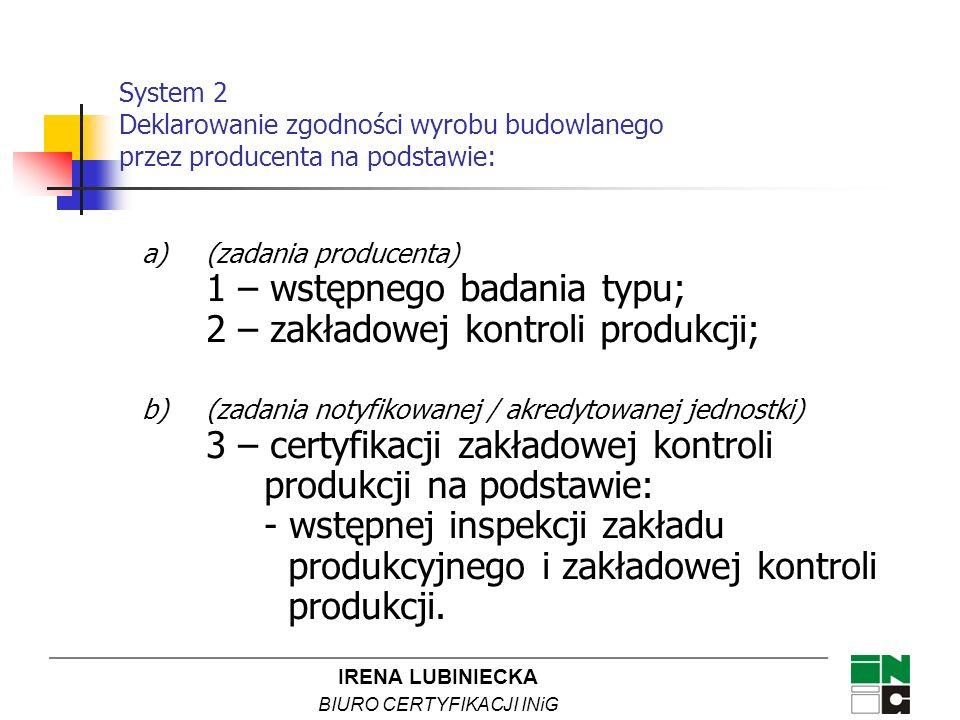System 2 Deklarowanie zgodności wyrobu budowlanego przez producenta na podstawie: