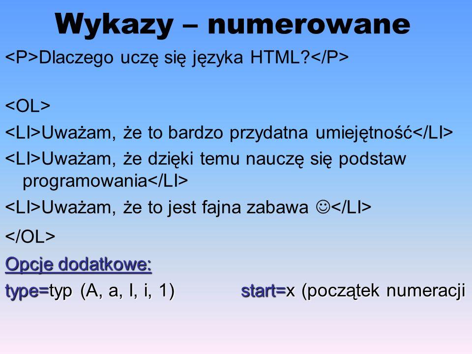 Wykazy – numerowane <P>Dlaczego uczę się języka HTML </P>