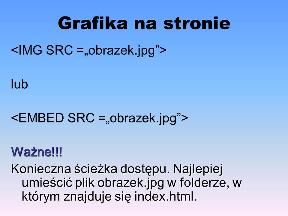 "Grafika na stronie <IMG SRC =""obrazek.jpg > lub"