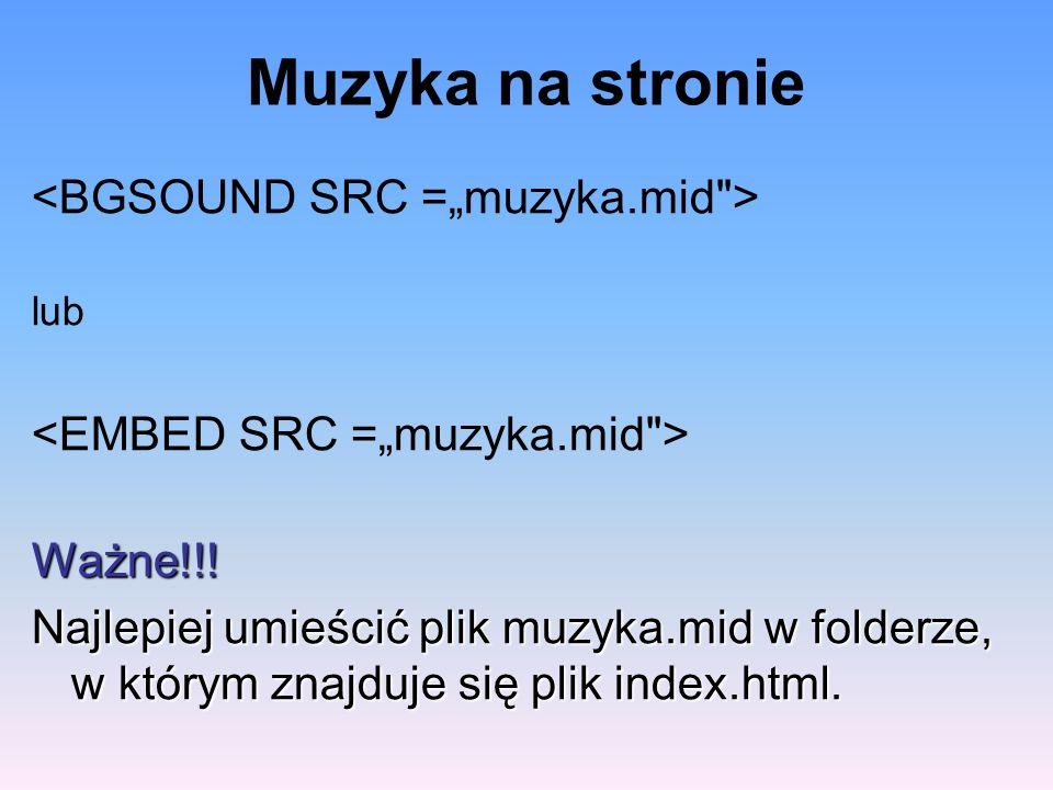 """Muzyka na stronie <BGSOUND SRC =""""muzyka.mid >"""