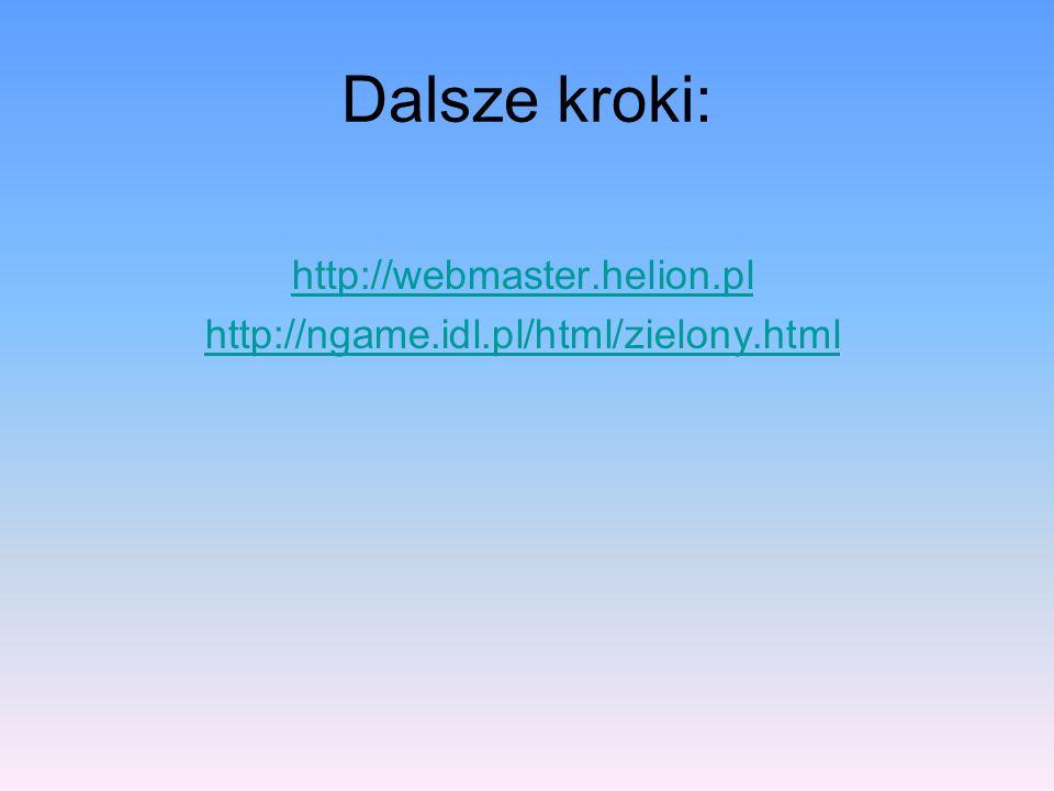 Dalsze kroki: http://webmaster.helion.pl