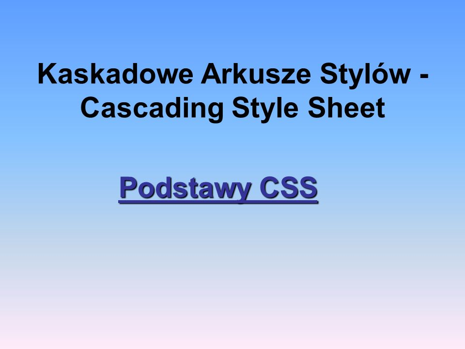 Kaskadowe Arkusze Stylów - Cascading Style Sheet