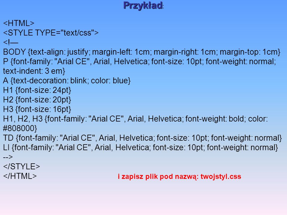 Przykład: <HTML> <STYLE TYPE= text/css > <!—