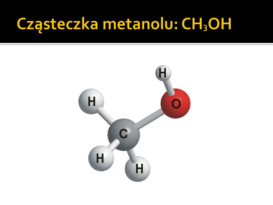 Cząsteczka metanolu: CH3OH