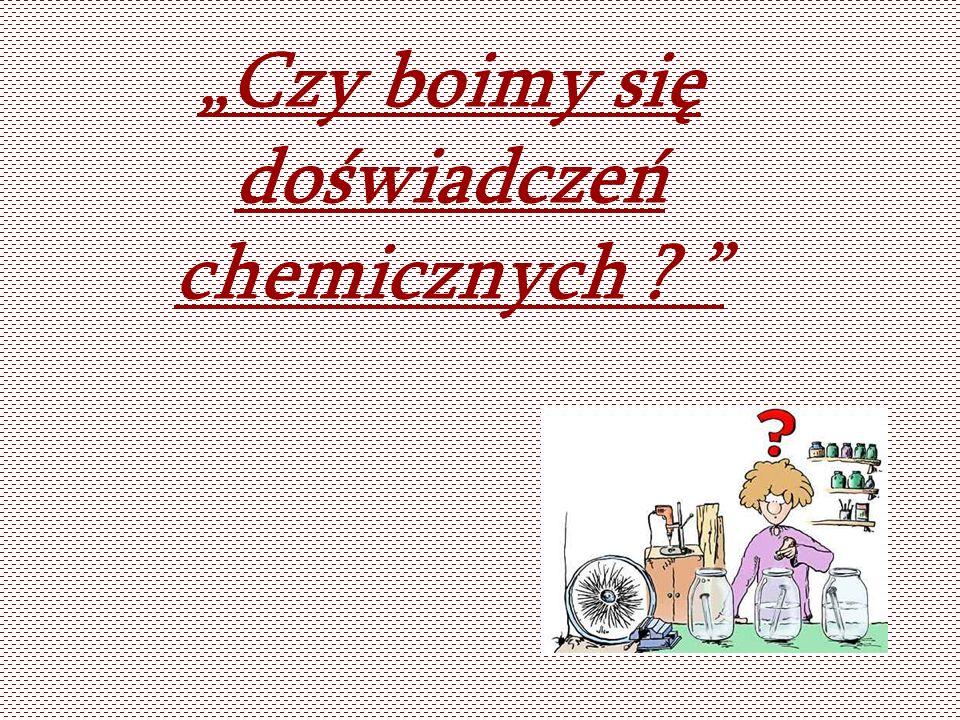 """""""Czy boimy się doświadczeń chemicznych"""