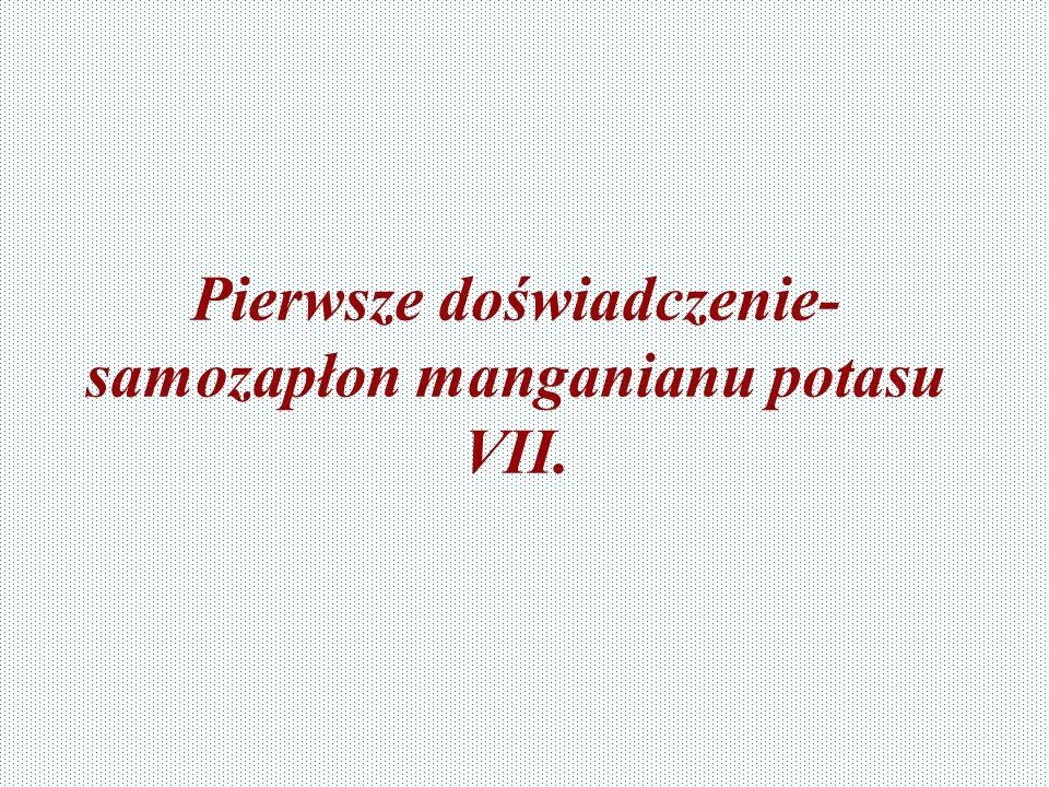 Pierwsze doświadczenie-samozapłon manganianu potasu VII.
