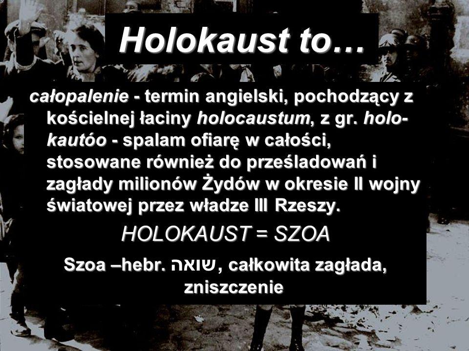 Szoa –hebr. שואה, całkowita zagłada, zniszczenie