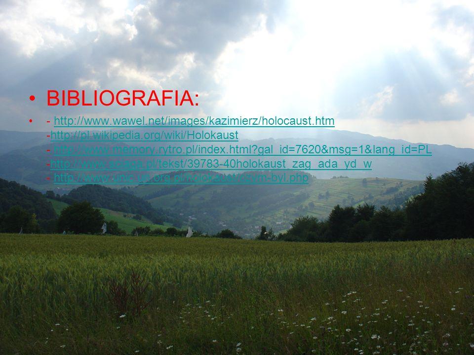BIBLIOGRAFIA: - http://www.wawel.net/images/kazimierz/holocaust.htm