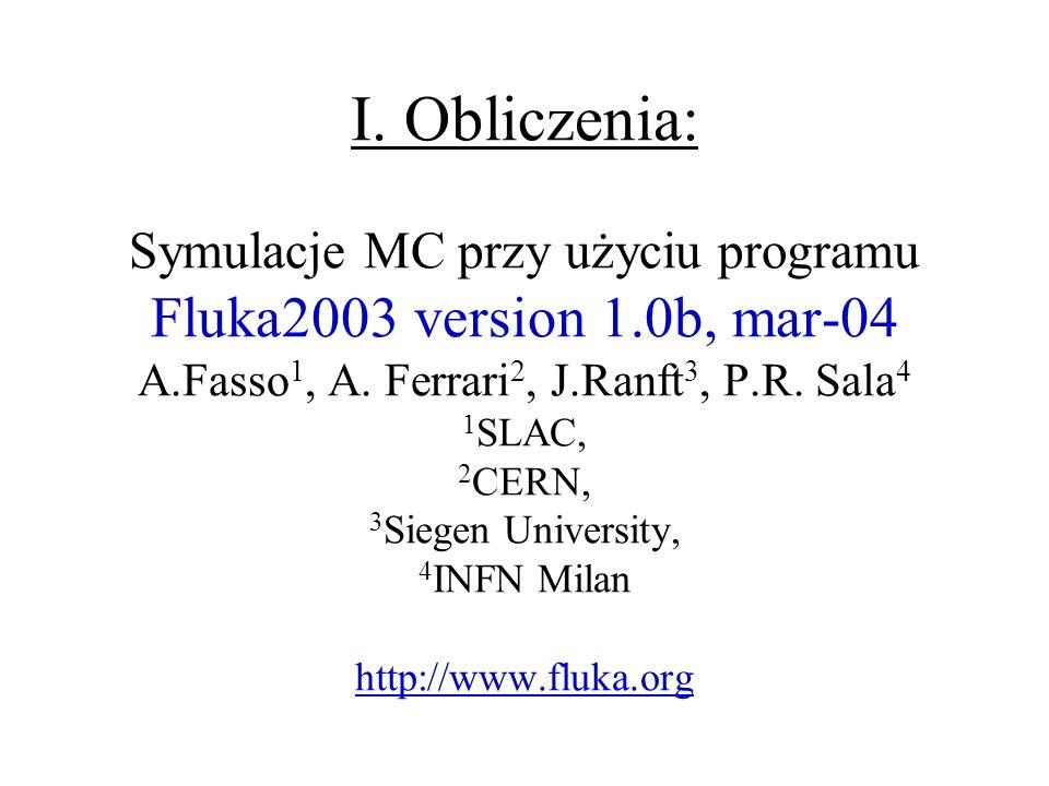 I. Obliczenia: Symulacje MC przy użyciu programu Fluka2003 version 1
