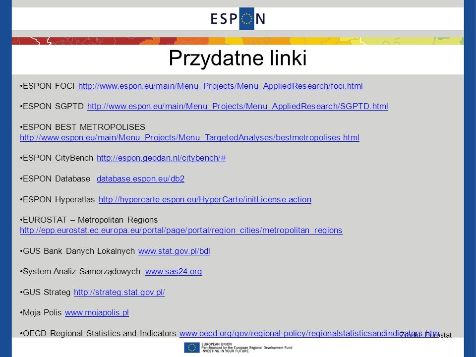 Przydatne linki ESPON FOCI http://www.espon.eu/main/Menu_Projects/Menu_AppliedResearch/foci.html.