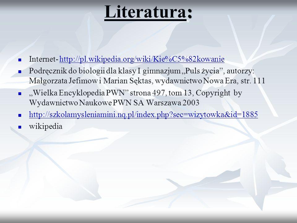 Literatura: Internet- http://pl.wikipedia.org/wiki/Kie%C5%82kowanie