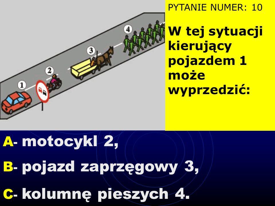 A- motocykl 2, B- pojazd zaprzęgowy 3, C- kolumnę pieszych 4.