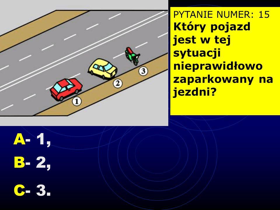 PYTANIE NUMER: 15 Który pojazd jest w tej sytuacji nieprawidłowo zaparkowany na jezdni