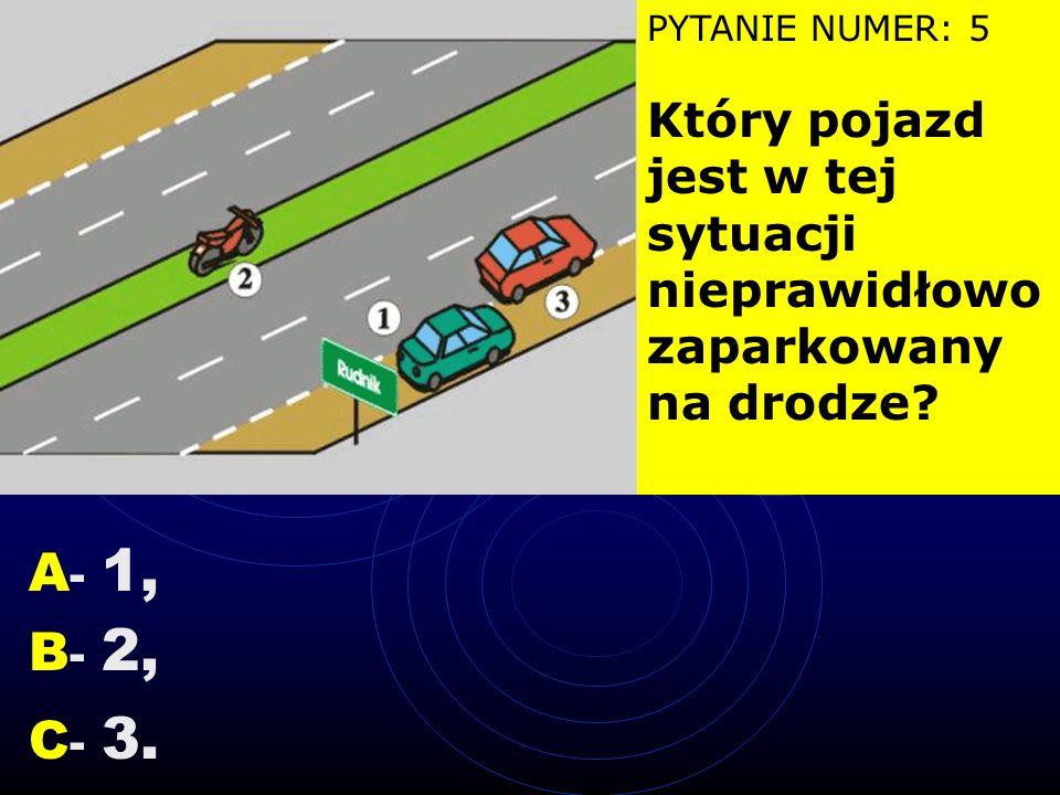 PYTANIE NUMER: 5 Który pojazd jest w tej sytuacji nieprawidłowo zaparkowany na drodze