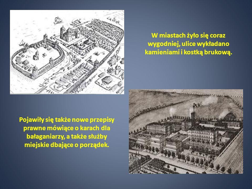 W miastach żyło się coraz wygodniej, ulice wykładano kamieniami i kostką brukową.