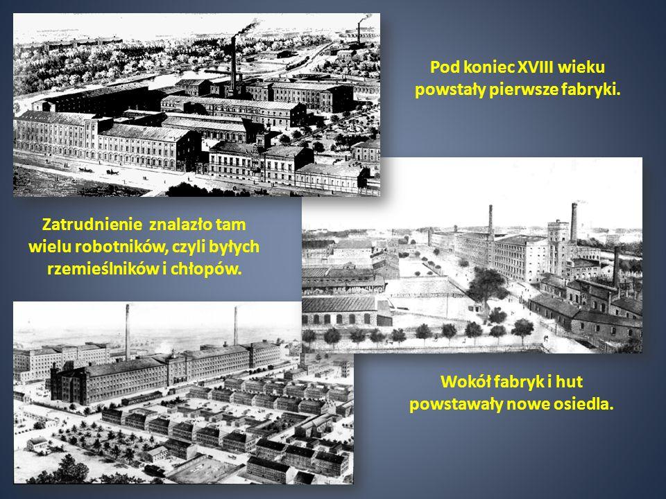 Pod koniec XVIII wieku powstały pierwsze fabryki.