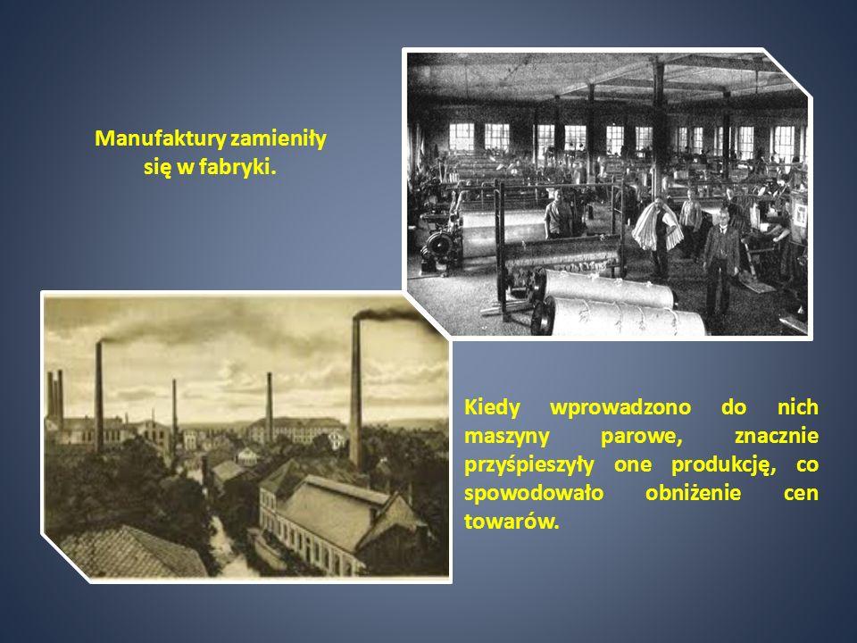Manufaktury zamieniły się w fabryki.