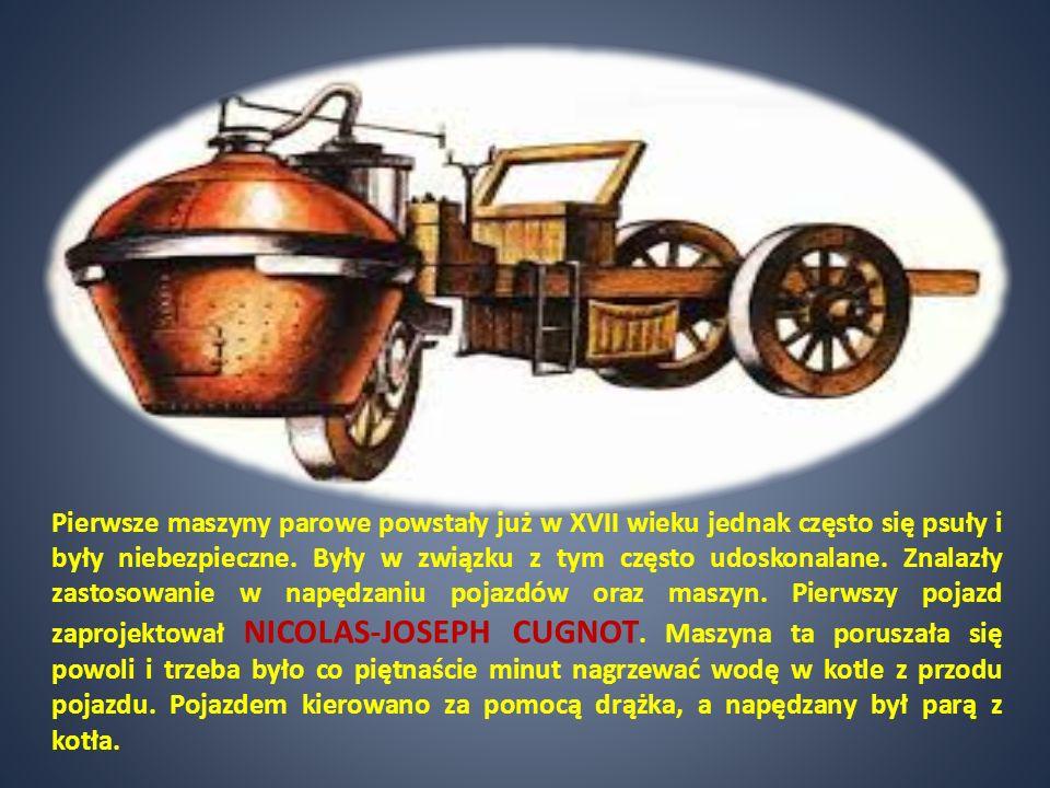 Pierwsze maszyny parowe powstały już w XVII wieku jednak często się psuły i były niebezpieczne.