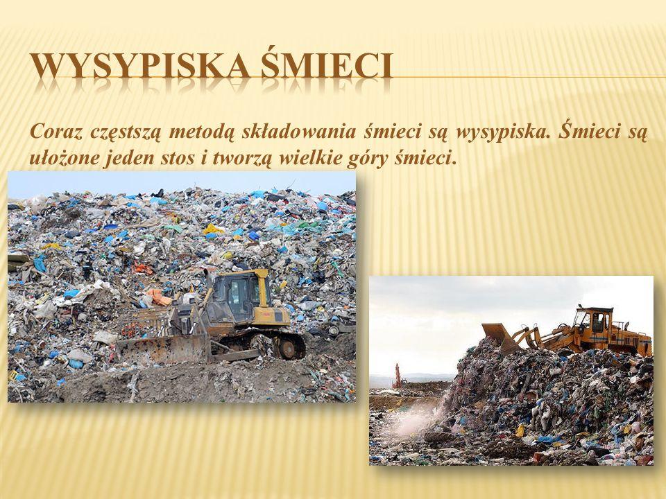 Wysypiska śmieci Coraz częstszą metodą składowania śmieci są wysypiska.