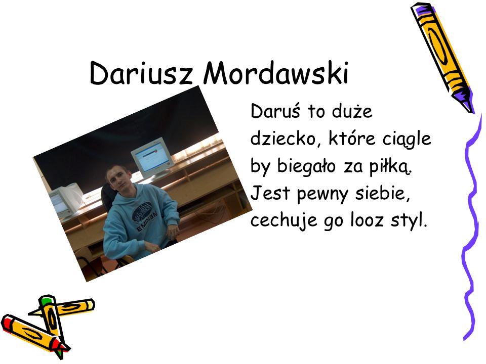 Dariusz Mordawski Daruś to duże dziecko, które ciągle