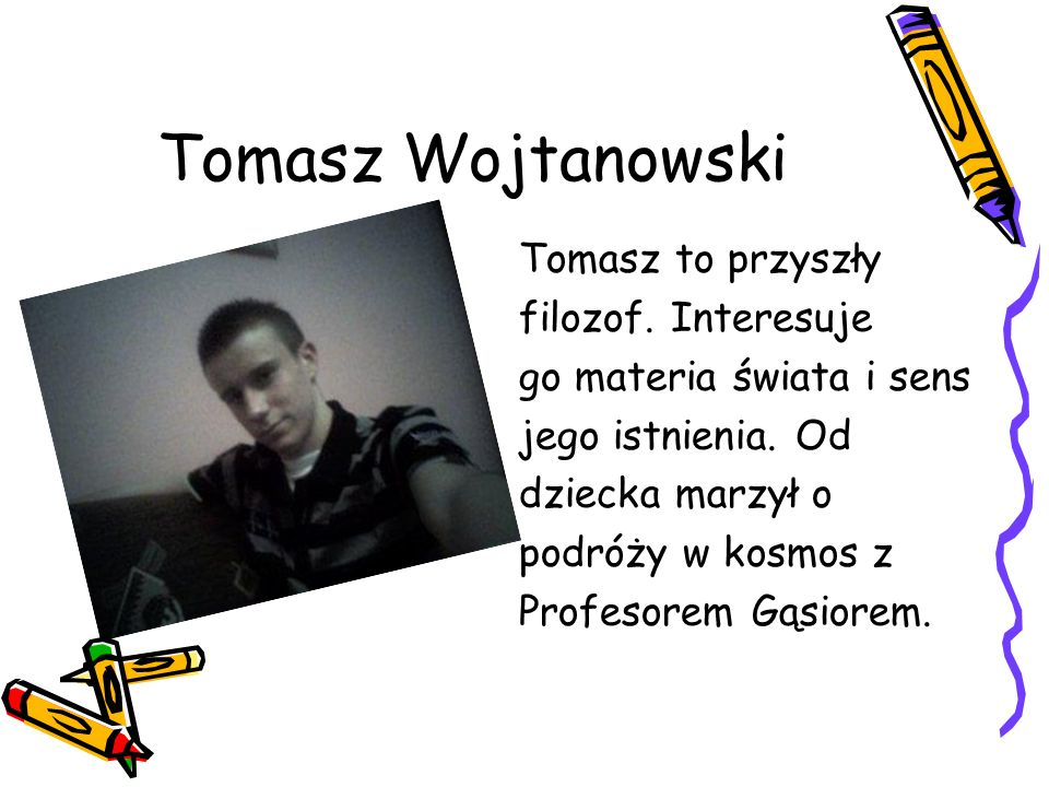 Tomasz Wojtanowski Tomasz to przyszły filozof. Interesuje