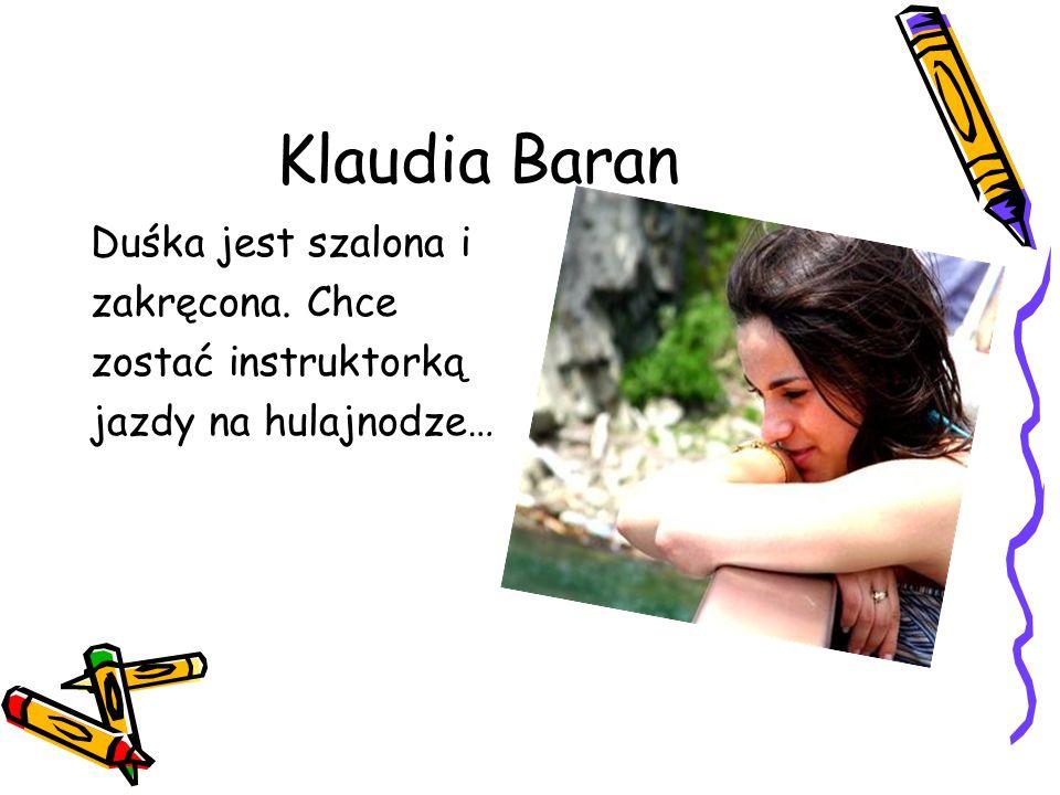 Klaudia Baran Duśka jest szalona i zakręcona. Chce zostać instruktorką