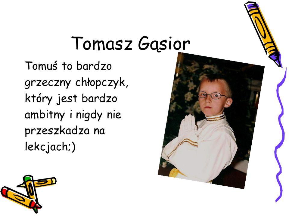 Tomasz Gąsior Tomuś to bardzo grzeczny chłopczyk, który jest bardzo