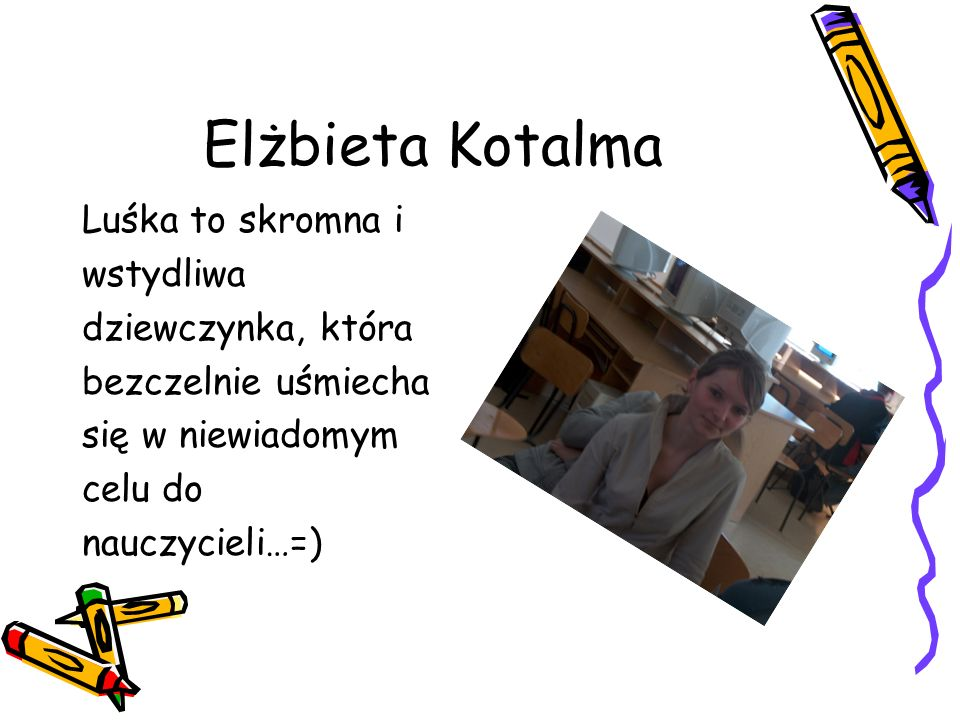 Elżbieta Kotalma Luśka to skromna i wstydliwa dziewczynka, która