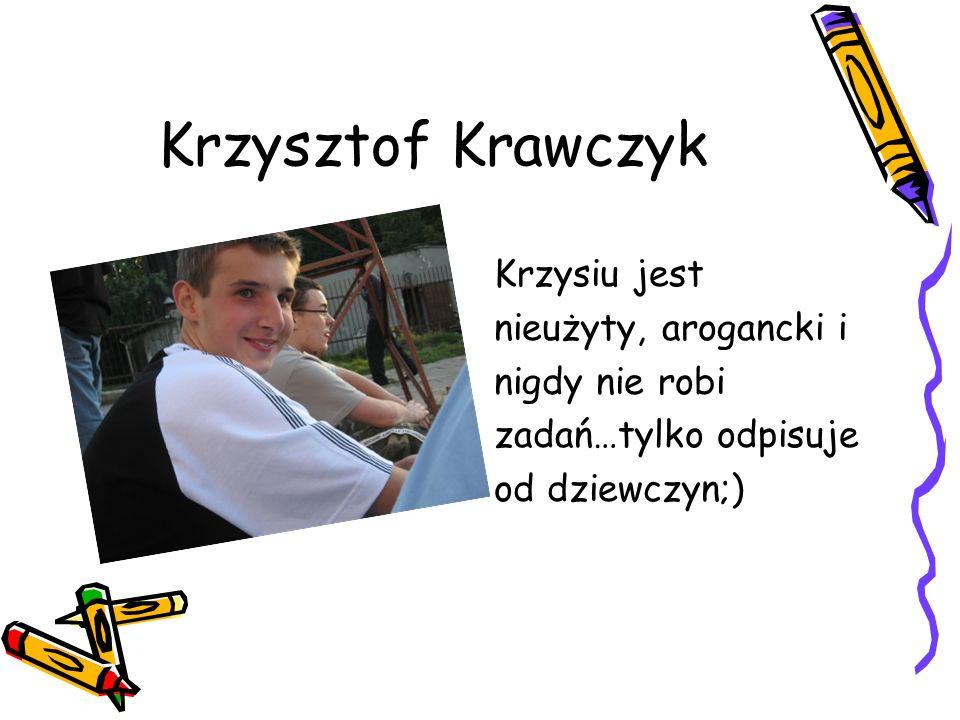 Krzysztof Krawczyk Krzysiu jest nieużyty, arogancki i nigdy nie robi