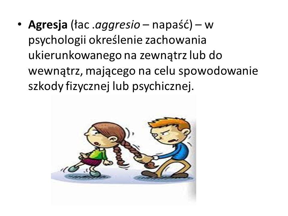 Agresja (łac .aggresio – napaść) – w psychologii określenie zachowania ukierunkowanego na zewnątrz lub do wewnątrz, mającego na celu spowodowanie szkody fizycznej lub psychicznej.
