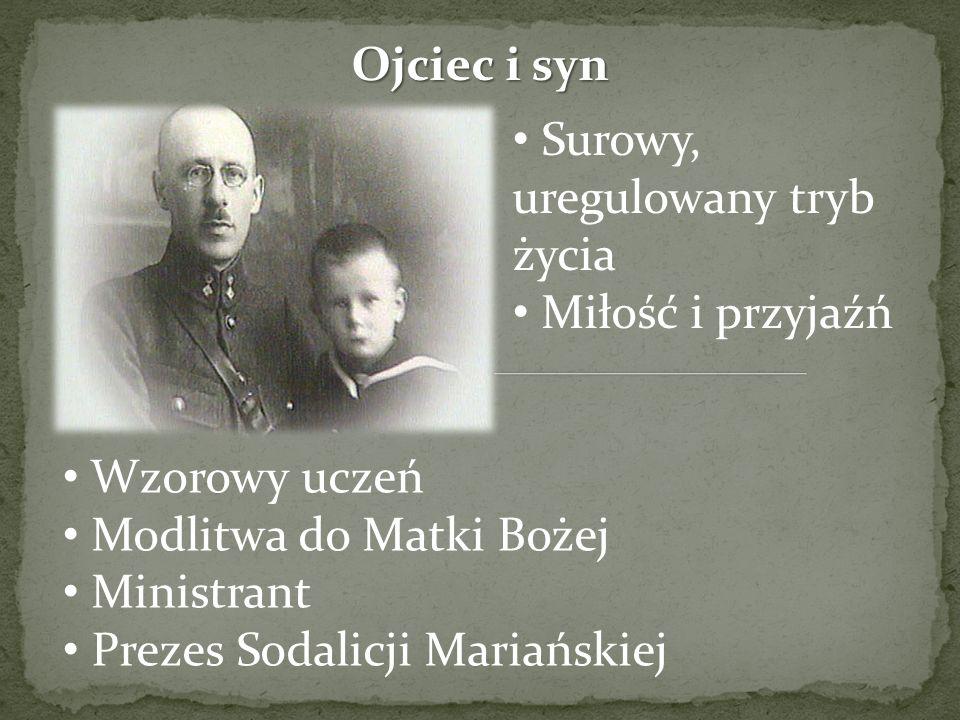 Ojciec i syn Surowy, uregulowany tryb życia. Miłość i przyjaźń. Wzorowy uczeń. Modlitwa do Matki Bożej.